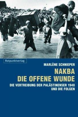 Cover of Marlène Schnieper: Nakba – Die offene Wunde. Die Vertreibung der Palästinenser 1948 und die Folgen (source: publisher)