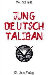 """Cover of """"Young, German, Taliban"""" by Wolf Schmidt"""