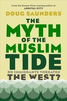Book cover, Dout Saunders: The myth of the Muslim tide (Knopf Canada publishing)