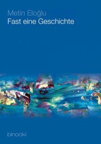"""غلاف كتاب ميتين إلوغلو """"""""تقريبا قصة"""" الصادر بالألمانية . Binooki Verlag"""