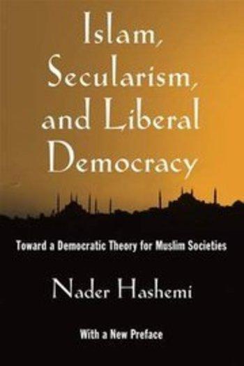 كتاب الإسلام والعلمانية والليبرالية الديمقراطية من تأليف نادر هاشمي. Oxford University Press