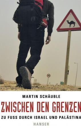 """كتاب """"ما بين الحدود: سير على الأقدام عبر إسرائيل وفلسطين"""" Bild: © Hanser Verlag"""