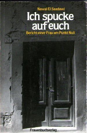 """""""أنا أبصق عليكم!"""" هو عنوان الترجمة الألمانية لرواية """"امرأة عند نقطة الصفر"""" التي كتبتها نوال السعداوي وتم إصدارها في ألمانيا الشرقية عن دار النشر """"فراوين بوخ"""" عام 1984"""