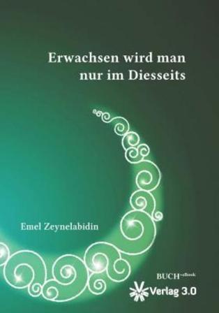 """غلاف كتاب """"لا ينضج المرء إلا في الحياة الدنيا"""" لمؤلفته الألمانية التركية أمل زين العابدين Foto: Verlag 3.0"""