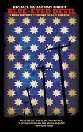 """غلاف كتاب مايكل محمد نايت: """"شيطانٌ أزرق العينين: طريق أوديسي عبر أمريكا الإسلاميَّة""""  (source: Soft Skull Press)"""