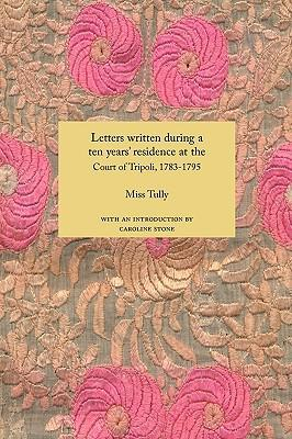 Letters Written During a Ten Year's Residence at the Court of Tripoli, 1783-1795 (1816) by Miss Tully, Caroline Stone (Introduction)