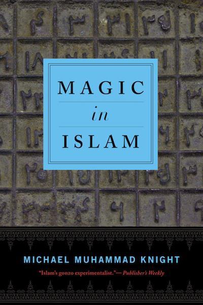 """""""كتاب """"السحر في الإسلام"""" لمؤلفه مايكل محمد نايت published by Penguin/Random House)"""