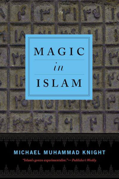 """The Magic of Islam"" by Michael Muhammad Knight (published by Penguin/Random House)"