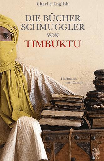 """الغلاف الألماني لكتاب """"مهربو كتب تمبكتو"""" للصحفي تشارلي إنغلش. Verlag Hoffmann und Campe."""