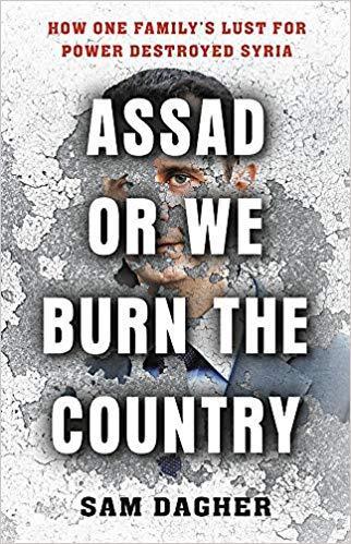 """الغلاف الإنجليزي لكتاب """"الأسد أو نحرق البلد - كيف حطم سوريا تعطشُ عائلةٍ للسلطة"""" للصحفي الأمريكي من أصول لبنانية سام داغر. (published by Little, Brown and Co.)"""