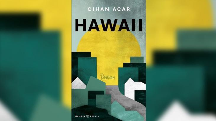 """الغلاف الألماني لرواية """"هاواي"""" للكاتب الألماني التركي جيهان أجار. Foto: Hanser Verlag"""