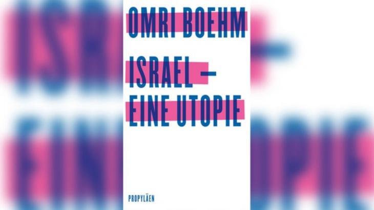 """الغلاف الألماني لكتاب """"مستقبل لإسرائيل"""" للفيلسوف الإسرائيلي عمري بوم.  """"Israel – eine Utopie"""". (Foto: Verlag Propyläen)."""