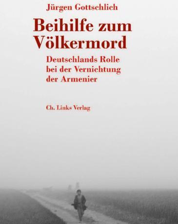 """Jürgen Gottschlichs Buch """"Beihilfe zum Völkermord. Deutschlands Rolle bei der Vernichtung der Armenier"""" im Christoph Links Verlag"""
