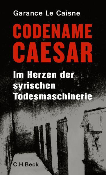 """الغلاف الألماني لكتاب """"عملية قيصر  في قلب آلة القتل السورية"""" للفرنسية غارنس لوكين Beck Verlag"""