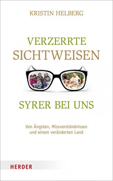 """Buchcover Kristin Helberg: """"Verzerrte Sichtweisen – Syrer bei uns"""", Verlag Herder 2016"""