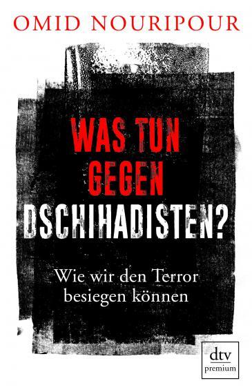 """الغلاف الألماني لكتاب """"ما العمل من أجل مواجهة الجهاديين؟"""" من تأليف سياسي حزب الخضر، الألماني من أصول إيرانية، أوميد نوريبور. (published by DTV premium)"""