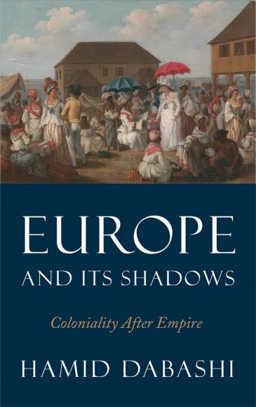 """الغلاف الإنكليزي لكتاب حميد دباشي """"أوروبا وظلالها: الكولونيالية بعد الإمبراطورية""""."""