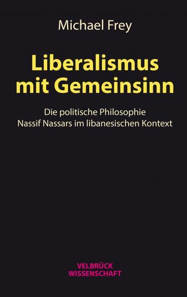 """الغلاف الألماني لكتاب ميشائيل فراي: """"ليبراليّة تراعي المصلحة العامّة. الفلسفة السياسيّة لناصيف نصّار في السياق اللبناني"""".  Verlag Velbrück"""