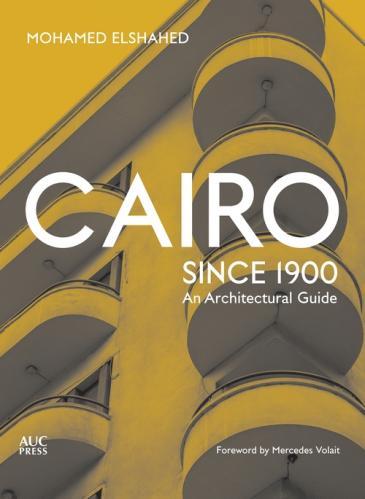 """الغلاف الإنكليزي كتاب محمد الشاهد """"القاهرة منذ عام 1900: دليل معماري"""". (source: Bloomsbury)"""