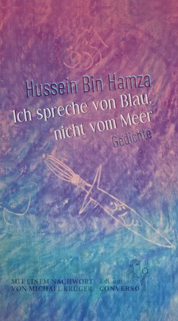 """غلاف النسخة المترجمة إلى الألمانية – """"أتحدَّث عن الزُّرقة لا البحر"""" مجموعة شعرية للشاعر حسين بن حمزة الشعرية.  Foto: Copyright Edition Converso 2020"""