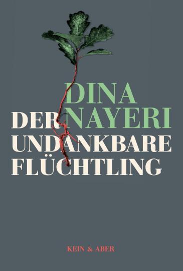 """الغلاف الألماني لكتاب الإيرانية المقيمة في أوروبا دينا نايري الصادر في ترجمة ألمانية عن الإنكليزية بعنوان """"اللاجئ الناكر للجميل"""". Verlag Klein & Aber"""
