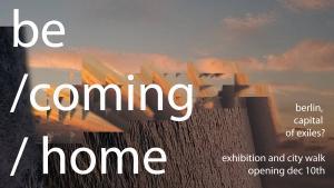"""إعلان باللغة الألمانية - معرض """"الوصول والحصول على وطن - برلين عاصمة المنفيين؟""""  - ألمانيا. ?Ausstellung: """"Be/coming/home – Berlin, capital of exiles"""